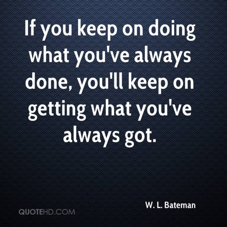 w-l-bateman-quote-if-you-keep-on-doing-what-youve-always-done-youll-ke